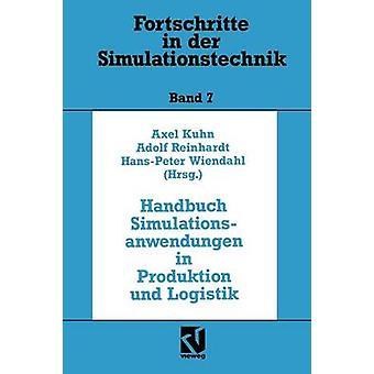 Handbuch Simulationsanwendungen in Produktion Und Logistik Mit 194 Abbildungen by Kuhn & Axel