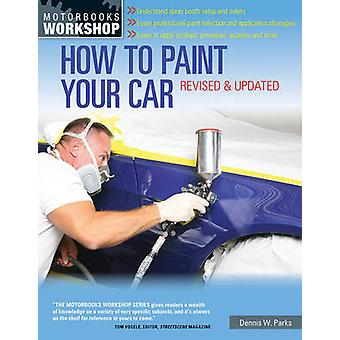 How to Paint Your Car (Revised & updated ed) by Dennis W. Parks - 978