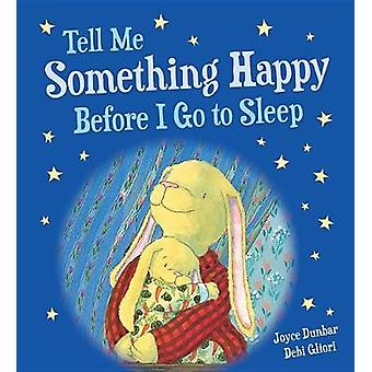 Tell Me Something Happy Before I Go to Sleep (Padded Board Book) by J