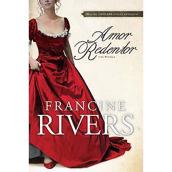 Amor Redentor - Una Novela by Francine Rivers - 9781414317274 Book