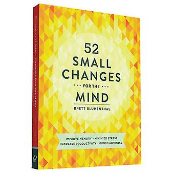 52 Small Changes for the Mind - Improve Memory * Minimize Stress * Inc