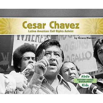Cesar Chavez - Latino American Civil Rights Activist by Grace Hansen -