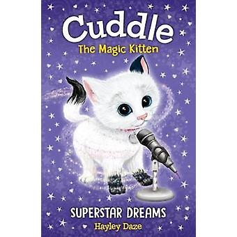 Cuddle the Magic Kitten Book 2 - Superstar Dreams by Hayley Daze - 978