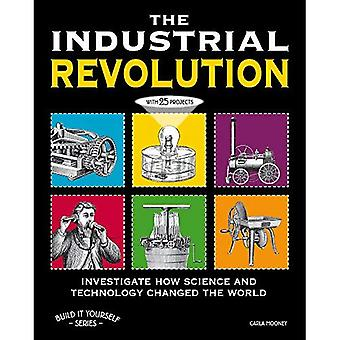Industrial Revolution: Investigate How Technology Changed the World with 25 Projects