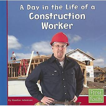 A Day in the Life of a Construction Worker by Heather Adamson - 97807