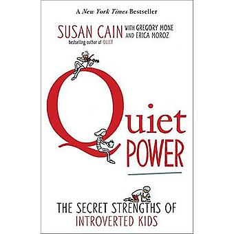 Quiet Power - The Secret Strengths of Introverted Kids by Susan Cain -
