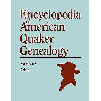 A   Encyclopedia of American Quaker Genealogy. the Ohio Quaker Genealogical Records. Listing Marriages Births Deaths Certificates Disownments Etc by Hinshaw & William W.
