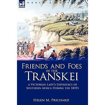 Friends and Foes in the Transkei a Victorian Ladys Experience of Southern Africa During the 1870s by Prichard & Helen M.