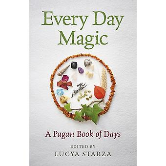 Every Day Magic  A Pagan Book of Days by Lucya Starza
