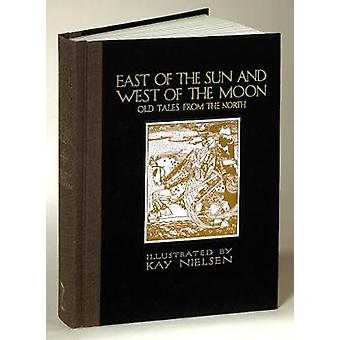 East of the Sun and West of the Moon Old Tales from the North by Illustrated by Kay Nielsen