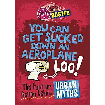 Truth or Busted The Fact or Fiction Behind Urban Myths by Paul Mason