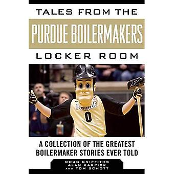 Tales from the Purdue Boilermakers Locker Room: A Collection of the Greatest Boilermaker Stories Ever Told (Tales...