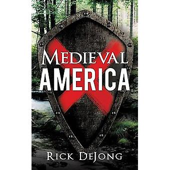 Medieval America by DeJong & Rick