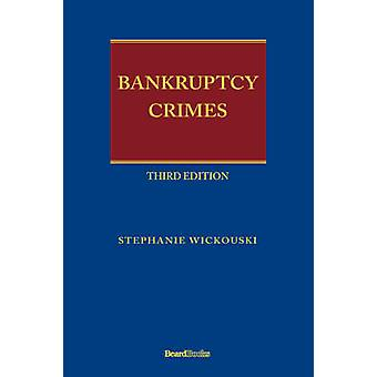Bankruptcy Crimes Third Edition by Wickouski & Stephanie