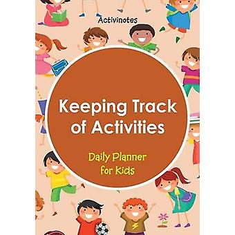 Keeping Track of Activities Daily Planner for Kids by Activinotes