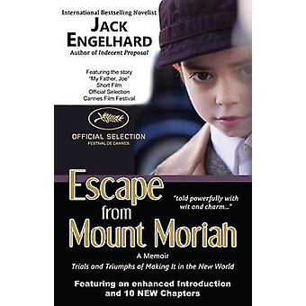 Escape from Mount Moriah Trials and Triumphs of Making It in the New World by Engelhard & Jack