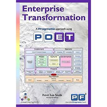 Enterprise Transformation A Pragmatic Approach Using POET by SMITH & KEVIN LEE