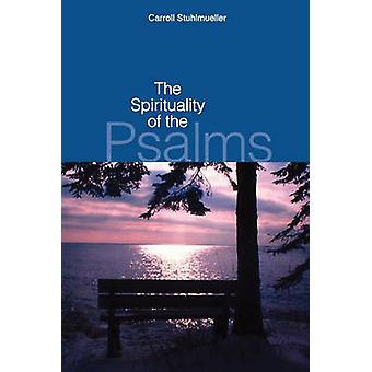 The Spirituality of the Psalms by Stuhlmueller & Carroll