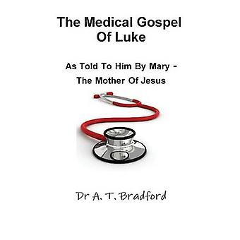 The Medical Gospel of Luke as Told to Him by Mary  The Mother of Jesus by Bradford & Adam Timothy