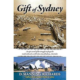 Gift of Sydney An Epic Novel of the Struggle to Forge the Multicultural WorldClass City of Sydney Australia by Richards & D. Manning