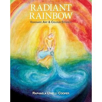 Radiant Rainbow Visionary Art  Mythical Stories by Cooper & RAPHAELA URIELLI