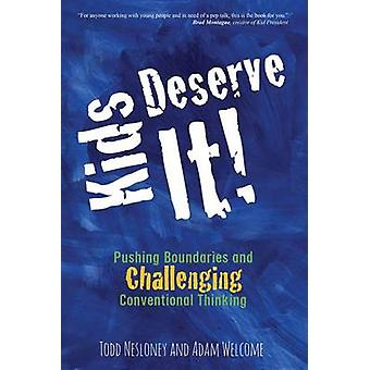 Kids Deserve It Pushing Boundaries and Challenging Conventional Thinking by Nesloney & Todd