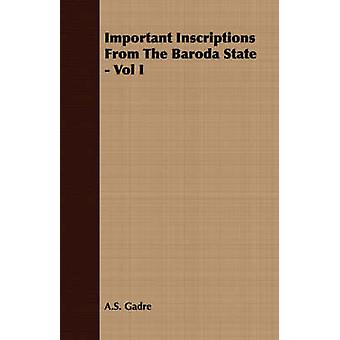 Important Inscriptions From The Baroda State  Vol I by Gadre & A.S.