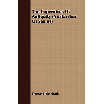 The Copernicus Of Antiquity Aristarchus Of Samos by Heath & Thomas Little