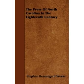 The Press Of North Carolina In The Eighteenth Century by Weeks & Stephen Beauregard