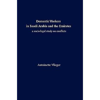 Domestic Workers in Saudi Arabia and the Emirates A Sociolegal Study on Conflicts by Vlieger & Antoinette
