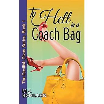 To Hell in a Coach Bag The Devilish Divas Series Book 1 by Schiller & M.J.