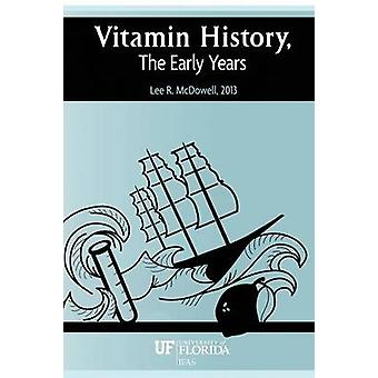 Vitamin History the Early Years by McDowell & Lee R.