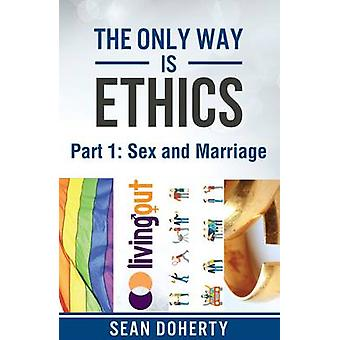 The Only Way is Ethics   Part 1 Sex and Marriage by Doherty & Sean