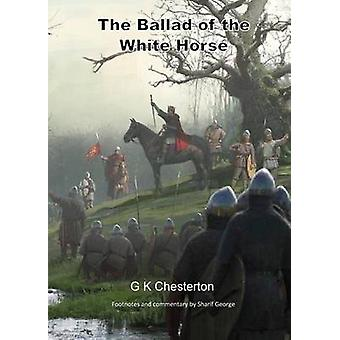 The Ballad of the White Horse with explanatory and historical footnotes by Chesterton & G K