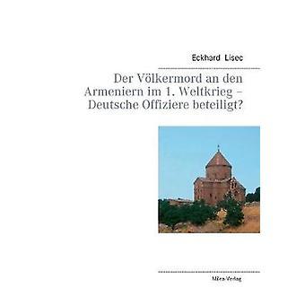 Der Vlkermord an den Armeniern im 1. Weltkrieg  Deutsche Offiziere beteiligt by Lisec & Eckhard