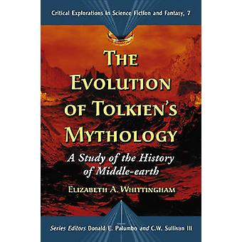 Evolution of Tolkiens Mythology A Study of the History of MiddleEarth by Whittingham & Elizabeth A