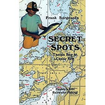 Secret SpotsTampa Bay to Cedar Key Tampa Bay to Cedar Key Floridas Best Saltwater Fishing Book 1 by Sargeant & Frank