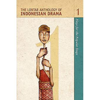 The Lontar Anthology of Indonesian Drama Vol. 1 Plays for the Popular Stage by Cohen & Matthew Isaac