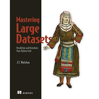 Mastering Large Datasets by John T Wolohan