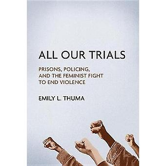 All Our Trials - Prisons - Policing - and the Feminist Fight to End Vi