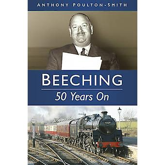 Beeching - 50 Years On by Anthony Poulton-Smith - 9780752480923 Book