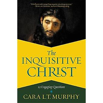 The Inquisitive Christ - 12 Engaging Questions by Cara L. Murphy - 978