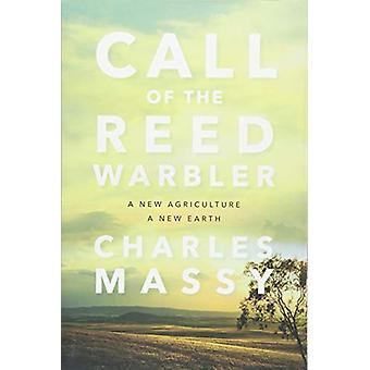 Call of the Reed Warbler - A New Agriculture - A New Earth by Charles
