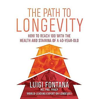The Path to Longevity - How to reach 100 with the health and stamina o