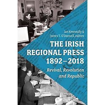 The Irish Regional Press - 1892-2012 by Ian Kenneally - 9781846826559