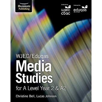WJEC/Eduqas Media Studies for A Level Year 2 & A2 by Christine Be