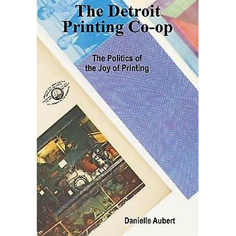 The Detroit Printing Co-Op - The Politics of the Joys of Printing by D