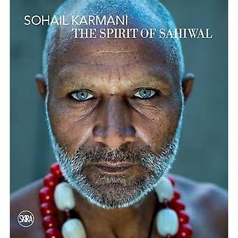 Sohail Karmani - The Spirit of Sahiwal by Francesca Interlenghi - 9788