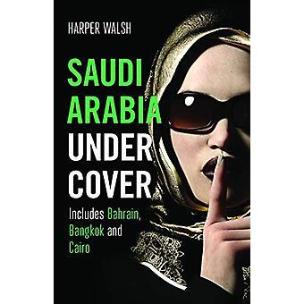 Saudi Arabia Undercover - Includes Bahrain - Bangkok and Cairo by Harp