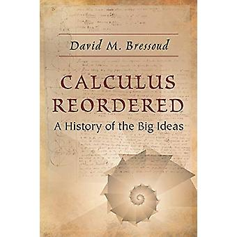 Calculus Reordered - A History of the Big Ideas by David M. Bressoud -